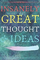 INSANELY GREAT THOUGHTS & IDEAS: Perfect Gift (100 Pages, Blank Notebook, 6 x 9) (Cool Notebooks) Paperback