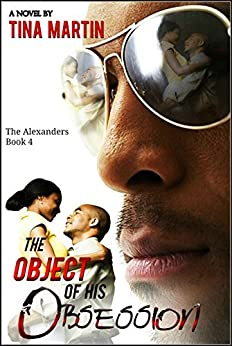 The Object of His Obsession (The Alexanders Book 4) by [Martin, Tina]