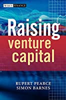 Raising Venture Capital (The Wiley Finance Series)