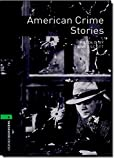 Oxford Bookworms Library: Stage 6: American Crime Stories: 2500 Headwords (Oxford Bookworms ELT)