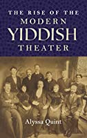 The Rise of the Modern Yiddish Theater (Jews in Eastern Europe)