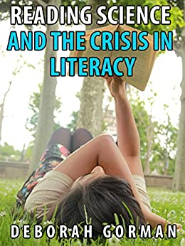 Reading Science and the Crisis in Literacy by [Gorman, Deborah]