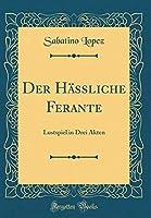 Der Haessliche Ferante: Lustspiel in Drei Akten (Classic Reprint)