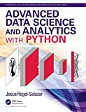Advanced Data Science and Analytics with Python (Chapman & Hall/CRC Data Mining and Knowledge Discovery Series)