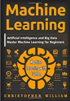 Machine Learning: Master Machine Learning for Beginners - Artificial Intelligence and Big Data - Machine Learning with Python