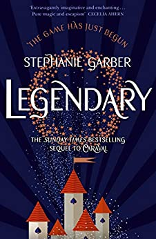 Legendary: The magical Sunday Times bestselling sequel to Caraval by [Garber, Stephanie]