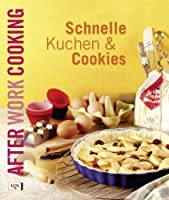 After Work Cooking. Schnelle Kuchen und Cookies