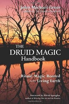 The Druid Magic Handbook: Ritual Magic Rooted in the Living Earth by [Greer, John Michael]