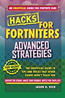 Fortnite Battle Royale Hacks: Advanced Strategies: An Unofficial Guide to Tips and Tricks That Other Guides Won't Teach You