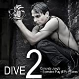 Dive 2: Concrete Jungle + Extended Play (EP) + Extras