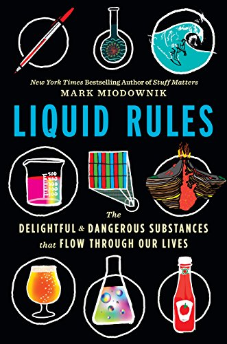 Liquid Rules: The Delightful and Dangerous Substances That Flow Through Our Lives (English Edition)