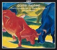 Violin Concerto No 2 / Works for Violin by GUNTER RAPHAEL (2010-08-31)