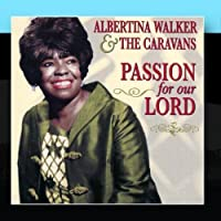 Passion For Our Lord by Albertina Walker and The Caravans