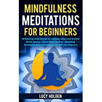 Mindfulness Meditations for Beginners: 18 Relaxing Sleep Stories for Calming, Stress and Anxiety Relief, Having a Quiet Mind, Healing + Breathing Techniques ... for Self Love Hypnosis (English Edition)