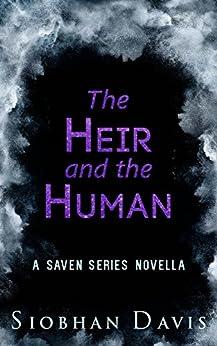 The Heir and the Human: A Saven Series Novella by [Davis, Siobhan]