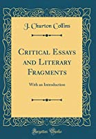 Critical Essays and Literary Fragments: With an Introduction (Classic Reprint)