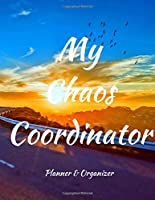 My Chaos Coordinator. Planner & Organizer: 2020 Planner Notebook. Weekly And Monthly Agenda Schedule and Organizer with Space for Notes. Perfect for to do list, Journal, Diary, 53 Weeks 8,5x11