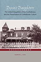Dixie's Daughters: The United Daughters Of The Confederacy And The Preservation Of Confederate Culture (New Perspectives on the History of the South (Paperback))