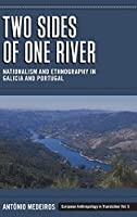 Two Sides of One River: Nationalism and Ethnography in Galicia and Portugal (European Anthropology in Translation)