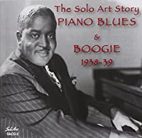 Solo Art Story: Piano Blues & Boogie 1938-39