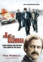 To Kill the Irishman: Danny Greene and the War That Crippled the Mafia