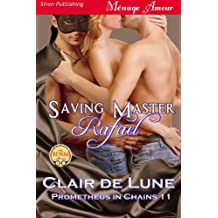 Saving Master Rafael [Prometheus in Chains 11] (Siren Publishing Menage Amour)