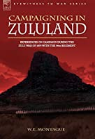 Campaigning in Zululand: Experiences on Campaign During the Zulu War of 1879 With the 94th Regiment