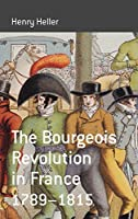 The Bourgeois Revolution in France 1789-1815 (Berghahn Monographs in French Studies)