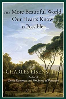 The More Beautiful World Our Hearts Know Is Possible (Sacred Activism Book 2) by [Eisenstein, Charles]