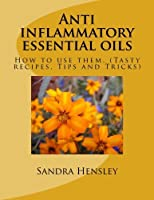 Anti inflammatory essential oils: How to use them. (Tasty recipes Tips and Tricks) [並行輸入品]
