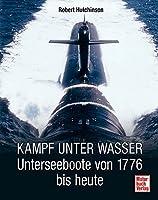 Kampf unter Wasser: Unterseeboote von 1776 bis heute