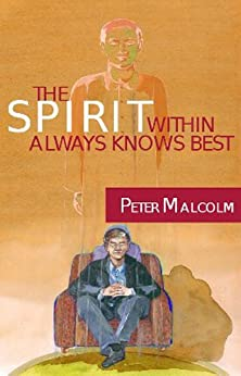 The Spirit within ALWAYS KNOWS BEST (Revelations of the Soul Book 3) by [Malcolm, Peter ]