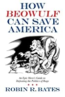 How Beowulf Can Save America: An Epic Hero's Guide to Defeating the Politics of Rage [並行輸入品]
