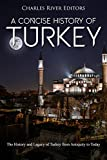 A Concise History of Turkey: The History and Legacy of Turkey from Antiquity to Today (English Edition)