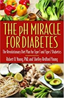 The pH Miracle for Diabetes: The Revolutionary Diet Plan for Type 1 and Type 2 Diabetics [並行輸入品]