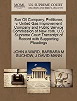 Sun Oil Company, Petitioner, V. United Gas Improvement Company and Public Service Commission of New York. U.S. Supreme Court Transcript of Record with Supporting Pleadings