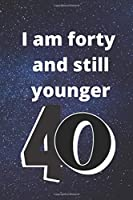 i am forty and still younger: Birthday gifts for 40 Year Old, (6x9) gratitude journal , journal , blank, 120 Pages, funny and original present for boys, girls, for men, women, daughter, son, girlfriend, boyfriend, best friend,gratitude journal Prese