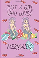 Just A Girl Who Loves Mermaids: Mermaid Gifts: Cute Novelty Notebook Gift: Lined Paper Paperback Journal