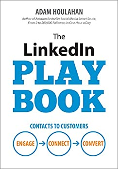 The LinkedIn Playbook: Contacts to Customers. Engage. Connect. Convert. by [Houlahan, Adam]