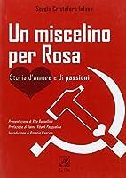 Un miscelino per Rosa. Storia d'amore e di passioni