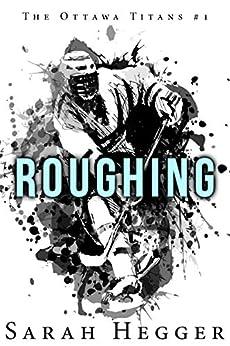 Roughing (Ottawa Titans Book 1) by [Hegger, Sarah]