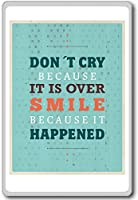 Don't Cry Because It Is Over, Smile Because It Happened - Motivational Quotes Fridge Magnet - ?????????