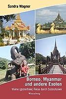 Borneo, Myanmar und andere Exoten: Meine (glutenfreie) Reise durch Suedostasien