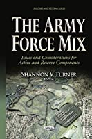 The Army Force Mix: Issues and Considerations for Active and Reserve Components (Military Veteran Issues)