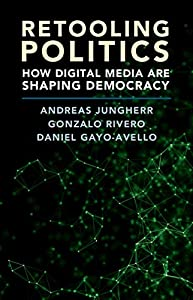 Retooling Politics: How Digital Media Are Shaping Democracy (English Edition)