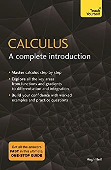 Calculus: A Complete Introduction: Teach Yourself: The Easy Way to Learn Calculus by [Neill, Hugh]