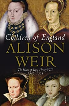 Children of England: The Heirs of King Henry VIII 1547-1558 by [Weir, Alison]