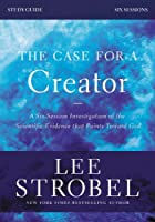 The Case for a Creator: Investigating the Scientific Evidence That Points Toward God: Six-Sessions