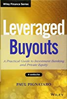Leveraged Buyouts, + Website: A Practical Guide to Investment Banking and Private Equity (Wiley Finance)