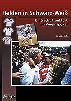 Helden in Schwarz-Weiss. Eintracht Frankfurt im Vereinspokal